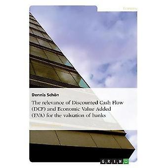 Die Relevanz der Discounted Cash Flow DCF und Economic Value Added EVA für die Bewertung der Banken nach Schn & Dennis