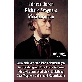 Fhrer durch Richard Wagner Musikdramen par Burkhardt & Max