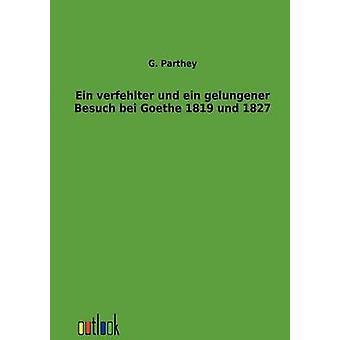 Ein verfehlter und ein gelungener Besuch bei Goethe 1819 und 1827 by Parthey & G.