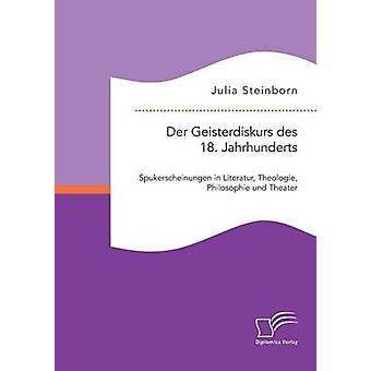 Der Geisterdiskurs des 18. Jahrhunderts Spukerscheinungen in Literatur Theologie und Philosophie Theater di Julia & Steinborn