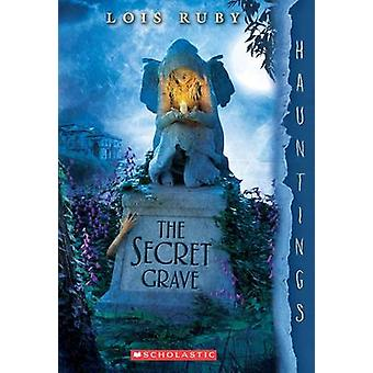 The Secret Grave - A Hauntings Novel by Lois Ruby - 9780545932509 Book