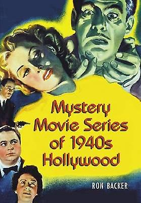 Mystery Movie Series of 1940s Hollywood by Ron Backer - 9780786448647