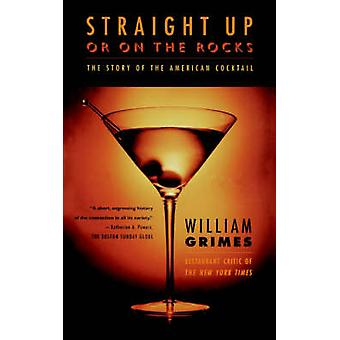 Straight Up or on the Rocks - The Story of the American Cocktail by Wi