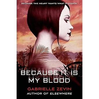 Because It Is My Blood by Gabrielle Zevin - 9781250034229 Book