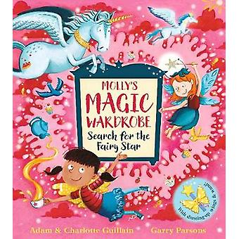 Mollys Magic Wardrobe - Search for the Fairy Star by Adam Guillain