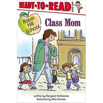 Class Mom by Margaret McNamara - Mike Gordon - 9781416955375 Book