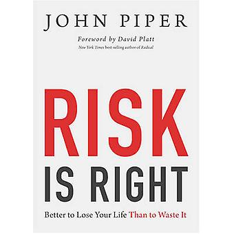 Risk is Right - Better to Lose Your Life Than to Waste it by John Pipe