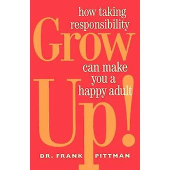 Grow up - How Taking Responsibility Can Make You a Happy Adult by F Pi
