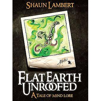 Flat Earth Unroofed - A Tale of Mind Lore by Shaun Lambert - 978190972