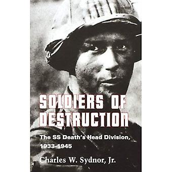 Soldiers of Destruction  The SS Deaths Head Division 19331945 (Paper Only): The SS Death's Head Division, 1933-1945. (With a New Preface)