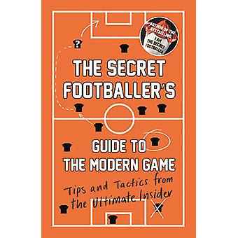 Secret Footballers Guide to the Modern Game 9781783350841 by Anon