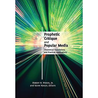 Prophetic Critique and Popular Media: Theoretical Foundations and Practical Applications (Paperback) by Woods Robert H. Jr. Healey Kevin