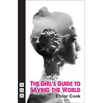 The Girl's Guide to Saving the World (NHB Modern Plays) (Hightide Festival Theatre) (Paperback) by Cook Elinor