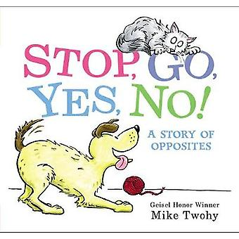 Stop - Go - Yes - No! - A Story of Opposites by Stop - Go - Yes - No! -