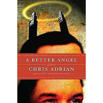 Een betere Angel - verhalen door Chris Adrian - Adrian - 9780312428532 boek
