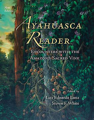 Ayahuasca Reader - Encounters with the Amazon&s Sacrouge Vine by Luis Ed