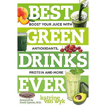 Best Green Drinks Ever - Boost Your Juice with Protein - Antioxidants