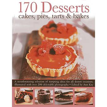 170 Desserts Cakes - Pies - Tarts & Bakes - A Mouthwatering Selection