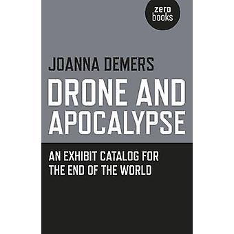 Drönare och apokalyps - en utställning katalog för avsluta av världen genom