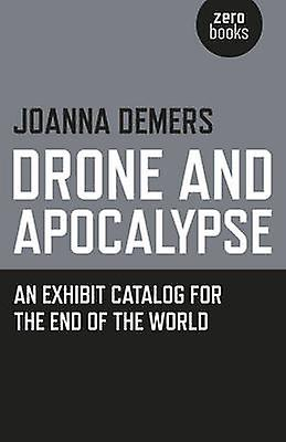 Drone and Apocalypse - An Exhibit Catalog for the End of the World by