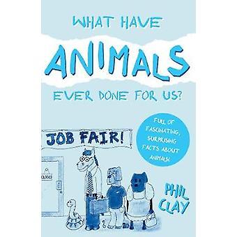 ¿Qué animales nunca hicieron por nosotros? por Phil Clay - libro 9781789013733