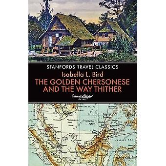 The Golden Chersonese and the Way Thither by Isabella L. Bird - 97819
