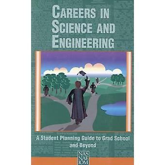 Careers in Science and Engineering - A Student Planning Guide to Grad