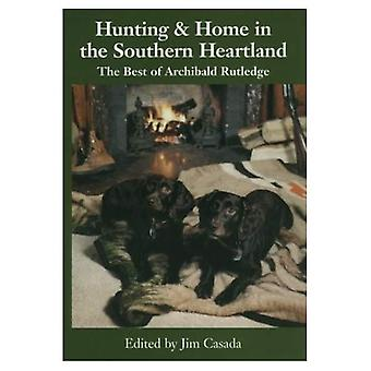 Hunting and Home in the Southern Heartland: The Best of Archibald Rutledge