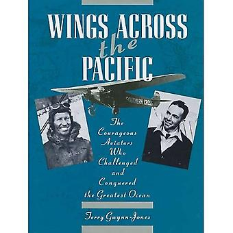Wings Across the Pacific: The Courageous Aviators Who Challenged and Conquered the Greatest Ocean