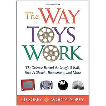 WAY TOYS WORK: The Science Behind the Magic 8 Ball, Etch a Sketch, Boomerang, and More