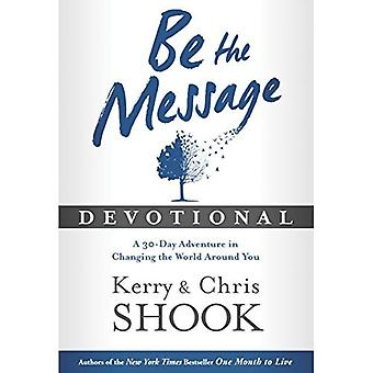 Be the Message Devotional: A 30 Day Devotional Based on the Book