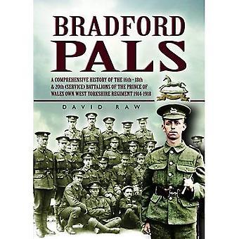 Bradford Pals: L'histoire complète des 16e, 18e et 20e bataillons (Service) du Prince de Galles possèdent ouest Yorlshire régiment 1914-1918 [illustré]