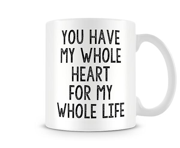 You Have My Whole Heart For My Whole Life Mug