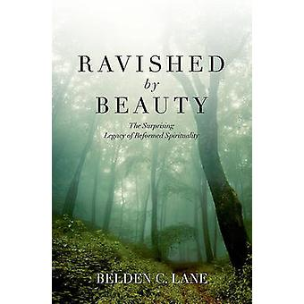 Ravished by Beauty The Surprising Legacy of Reformed Spirituality by Lane & Belden C