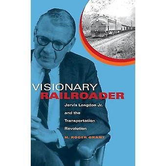 Cheminot visionnaire Jervis Langdon Jr. et la révolution du transport par Grant & H. Roger