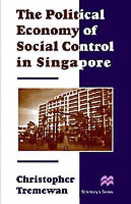 The Political Economy of Social Control in Singapore by Tremewan & Christopher