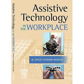 Assistive Technology in the Workplace by De Jonge & Desleigh