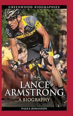 Lance Armstrong A Biography by Johanson & Paula
