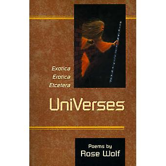 UniVerses Exotica Erotica Etcetera by Wolf & Rose