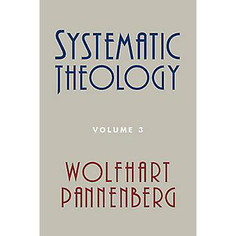 Systematic Theology Volume 3 by Pannenberg & Wolfhart