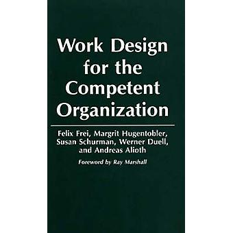 Work Design for the Competent Organization by Frei & Felix