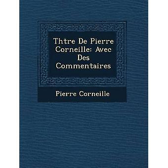 Thtre De Pierre Corneille Avec Des Commentaires by Corneille & Pierre