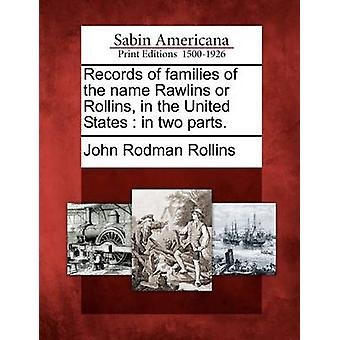 Records of families of the name Rawlins or Rollins in the United States  in two parts. by Rollins & John Rodman