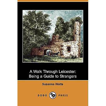 Une promenade à travers de Leicester étant un Guide to Strangers Dodo Press par Watts & Susanna