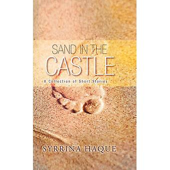 Sand in the Castle A Collection of Short Stories by Haque & Syrrina