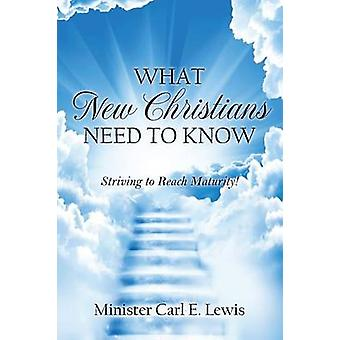 What New Christians Need To Know Striving to Reach Maturity by Lewis & Minister Carl E