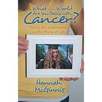 Hvad i alverden laver du med kræft står over for det utænkelige i Prime af liv af McGinnis & Hannah