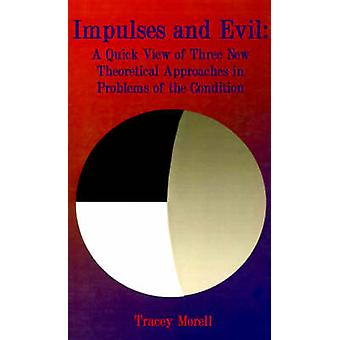 Impulses and Evil A Quick View of Three New Theoretical Approaches to Problems of the Condition by Morell & Tracey