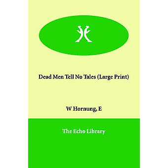 Dead Men Tell No Tales by Hornung & E. W.