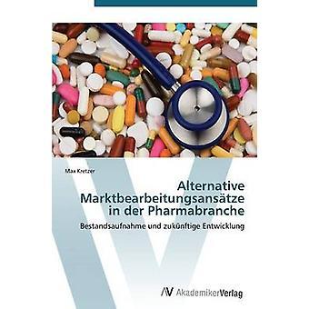 Alternative Marktbearbeitungsanstze in der Pharmabranche by Kretzer Max